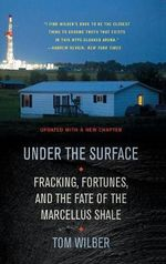 Under the Surface : Fracking, Fortunes, and the Fate of the Marcellus Shale - Tom Wilber