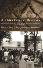 All Men Free and Brethren : Essays on the History of African American Freemasonry