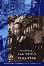 The Worlds of Langston Hughes : Modernism and Translation in the Americas - Vera M. Kutzinski