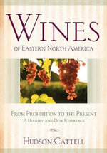 Wines of Eastern North America : From Prohibition to the Present - A History and Desk Reference - Hudson Cattell