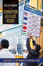 Corruption as a Last Resort : Adapting to the Market in Central Asia - Kelly M. McMann