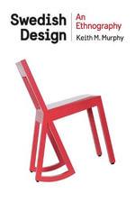Swedish Design : An Ethnography - Keith M. Murphy