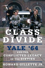 Class Divide : Yale '64 and the Conflicted Legacy of the Sixties - Howard Gillette