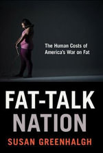 Fat-Talk Nation : The Human Costs of America's War on Fat - Susan Greenhalgh