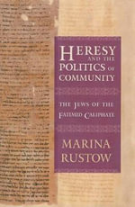 Heresy and the Politics of Community : The Jews of the Fatimid Caliphate - Marina Rustow