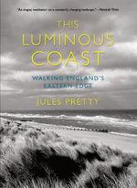 This Luminous Coast : Walking England's Eastern Edge - Jules Pretty