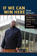 If We Can Win Here : The New Front Lines of the Labor Movement - Fran Quigley