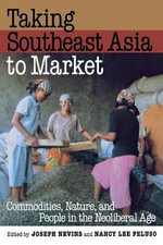 Taking Southeast Asia to Market : Commodities, Nature and People in the Neoliberal Age
