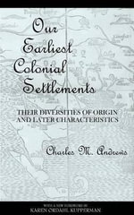 Our Earliest Colonial Settlements : Their Diversities of Origin and Later Characteristics - Charles McLean Andrews