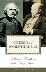 Citizens of Somewhere Else : Nathaniel Hawthorne and Henry James - Dan McCall