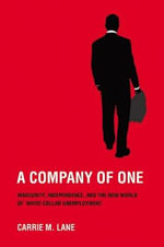 A Company of One : Insecurity, Independence, and the New World of White-Collar Unemployment - Carrie M. Lane