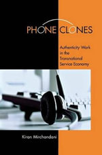 Phone Clones : Authenticity Work in the Transnational Service Economy - Kiran Mirchandani
