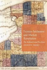 Frontier Settlement and Market Revolution : The Holland Land Purchase - Charles E. Brooks