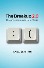 The Breakup 2.0 : Disconnecting Over New Media - Ilana Gershon