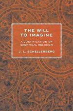 The Will to Imagine : A Justification of Skeptical Religion - J. L. Schellenberg