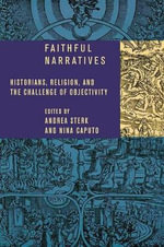 Faithful Narratives : Historians, Religion, and the Challenge of Objectivity