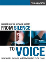 From Silence to Voice : What Nurses Know and Must Communicate to the Public - Bernice Buresh