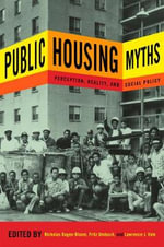 Public Housing Myths : Perception, Reality, and Social Policy