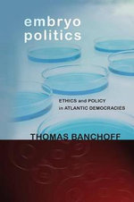 Embryo Politics : Ethics and Policy in Atlantic Democracies - Thomas Banchoff
