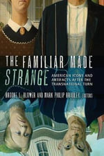 The Familiar Made Strange : American Icons and Artifacts After the Transnational Turn