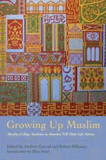 Growing Up Muslim : Muslim College Students in America Tell Their Life Stories