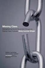 Missing Class : How Seeing Class Cultures Can Strengthen Social Movement Groups - Betsy Leondar-Wright