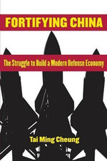 Fortifying China : The Struggle to Build a Modern Defense Economy - Tai Ming Cheung