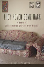 They Never Come Back : A Story of Undocumented Workers from Mexico - Frans J. Schryer
