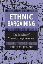Ethnic Bargaining : The Paradox of Minority Empowerment - Erin K. Jenne