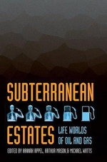 Subterranean Estates : Life Worlds of Oil and Gas