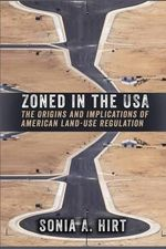 Zoned in the USA : The Origins and Implications of American Land-Use Regulation - Sonia A. Hirt