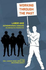 Working Through the Past : Labor and Authoritarian Legacies in Comparative Perspective