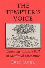 The Tempter's Voice : Language and the Fall in Medieval Literature - Eric Jager