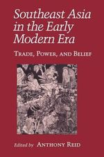 Southeast Asia in the Early Modern Era : Trade, Power, and Belief : Conference : Papers