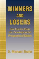 Winners and Losers : How Sectors Shape the Developmental Prospects of States - D.Michael Shafer