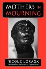 Mothers in Mourning : With the Essay of Amnesty and Its Opposite - Nicole Loraux