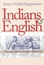 Indians and English : Facing off in Early America - Karen Ordahl Kupperman