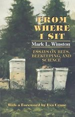 From Where I Sit : Essays on Bees, Beekeeping, and Science - Mark L. Winston