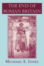 The End of Roman Britain - Michael E. Jones
