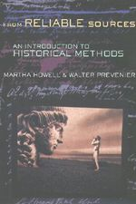From Reliable Sources : An Introduction to Historical Methods - Martha C. Howell