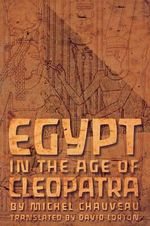 Egypt in the Age of Cleopatra : History and Society Under the Ptolemies - Michel Chaveau