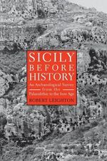 Sicily before History : An Archaeological Survey from the Palaeolithic to the Iron Age - Robert Leighton