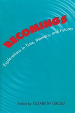Becomings : Explorations in Time, Memory and Futures - Elizabeth Grosz