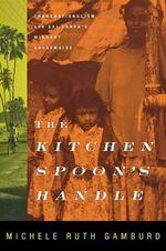 The Kitchen Spoon's Handle : Transnationalism and Sri Lanka's Migrant Housemaids - Michele Ruth Gamburd