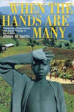 When the Hands are Many : Community Organization and Social Change in Rural Haiti - Jennie McGregor Smith