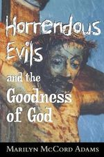 Horrendous Evils and the Goodness of God : Cornell Studies in the Philosophy of Religion - Marilyn McCord Adams