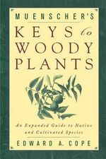 Muenscher's Keys to Woody Plants : An Expanded Guide to Native and Cultivated Species - Edward A. Cope