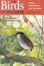The Birds of Ecuador : Status, Distribution, and Taxonomy Vol I - Robert S. Ridgely