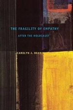 The Fragility of Empathy After the Holocaust - Carolyn J. Dean