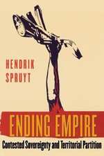 Ending Empire : Contested Sovereignty and Territorial Partition - Hendrik Spruyt